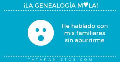 La genealogía mola. He hablado con mis familiares sin aburrirme