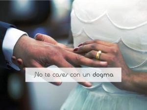 No te cases con un dogma