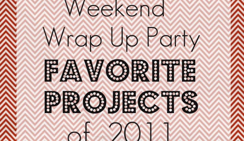Weekend Wrap up Party — Link up YOUR Favorite Projects of 2011!!