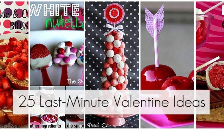 Great Ideas — 25 Last-Minute Valentine Ideas!!