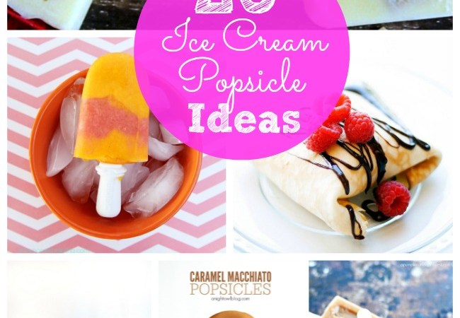 Great Ideas — 25 Popsicles & Ice Cream Recipes (Part 2)!