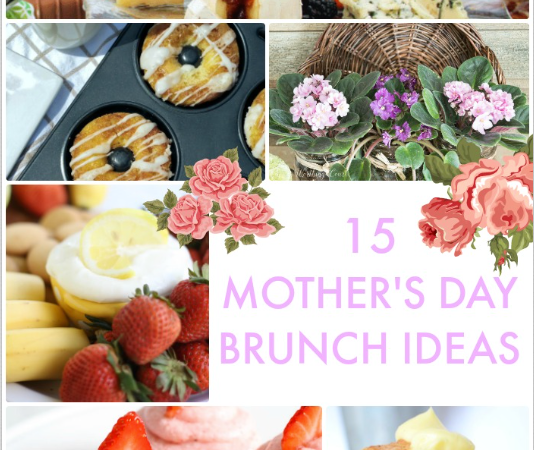 Great Ideas — 15 Mother's Day Brunch Ideas!