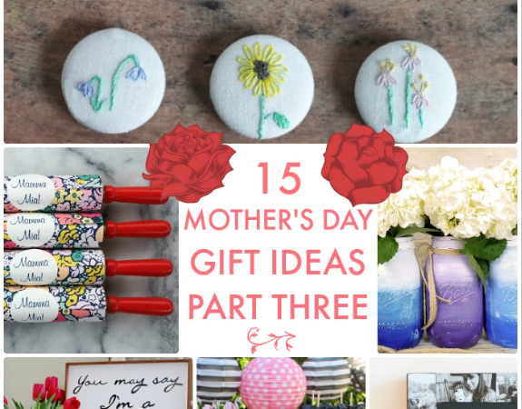 Great Ideas — 15 Mother's Day Gift Ideas Part Three!