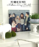 Put Mom in the Photo – my Mother's Day Mantel!