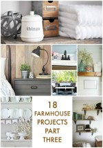 Great Ideas — 18 Farmhouse Projects Part Three!