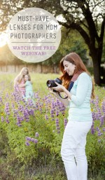 FREE Webinar – Must-Have Lenses for Mom Photographers!