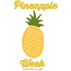 Pineapple Week at Tatertots & Jello