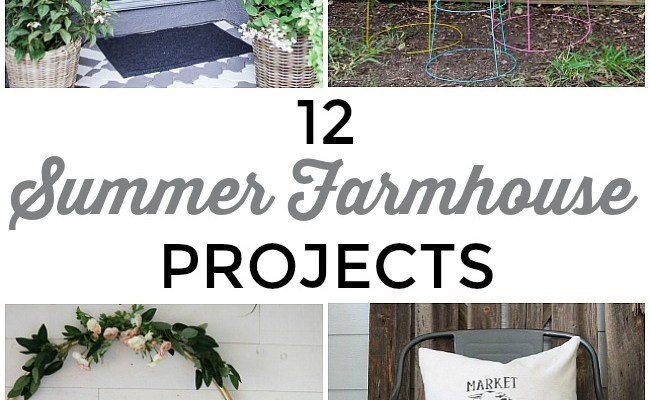 Great Ideas — 12 Summer Farmhouse Projects!