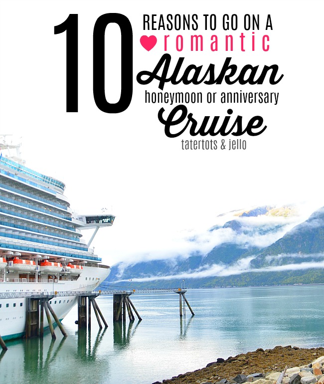10 reasons to go on a romantic alaskan honeymoon or anniversary cruise why we loved
