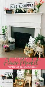 Flower Market Summer Mantel and Decorating Ideas!