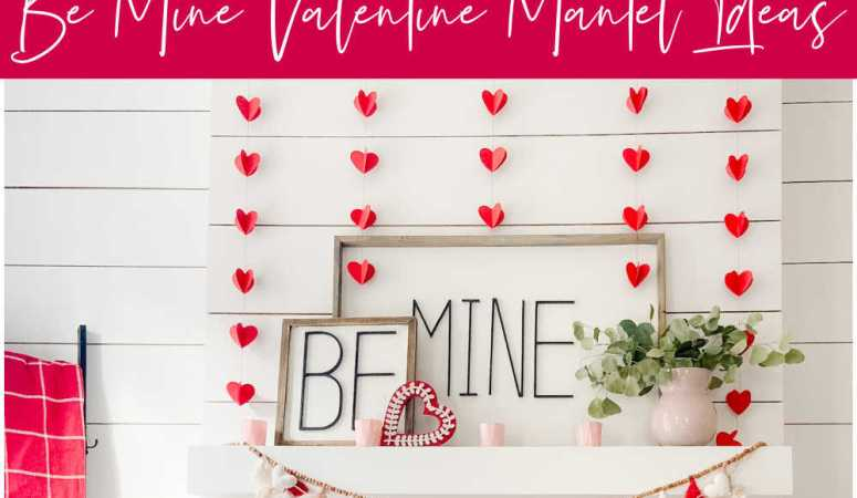 Be Mine Valentine Mantel Ideas