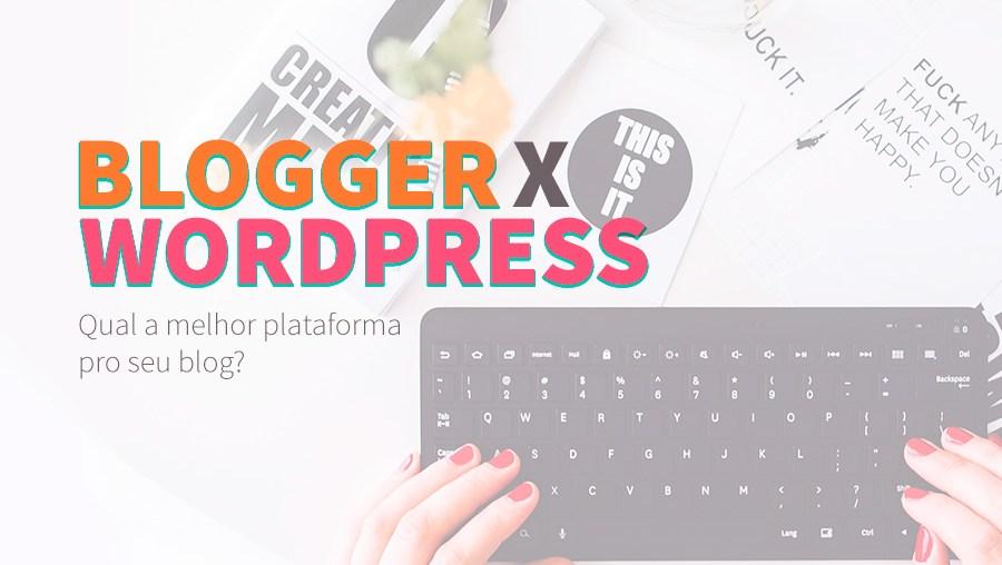 blogger wordpress, qual melhor plataforma blog