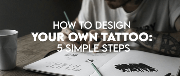 How to Design Your Own Tattoos: 5 Simple Steps
