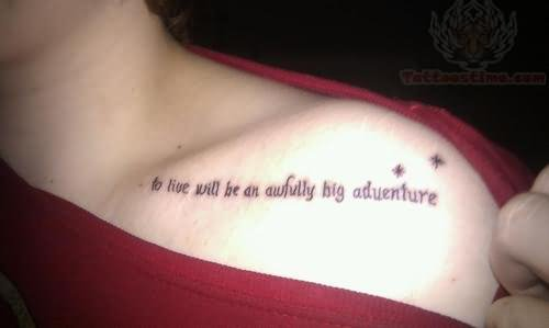 To Live Will Awefull Adventure Tattoo On Collarbone Ideas And Designs