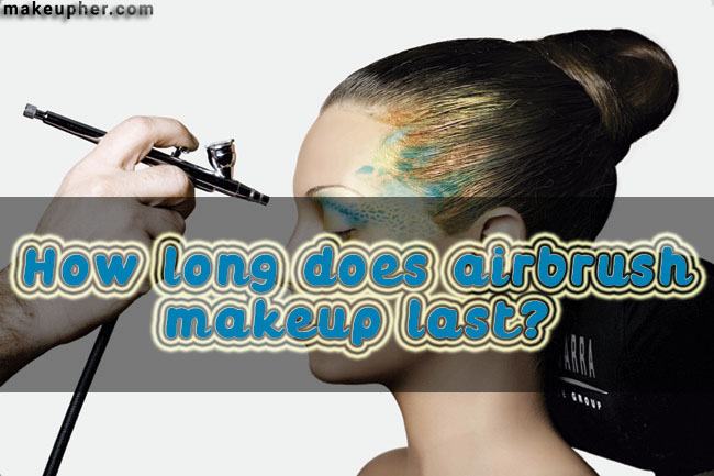 Do You Know How Long Does Airbrush Makeup Last Ideas And Designs