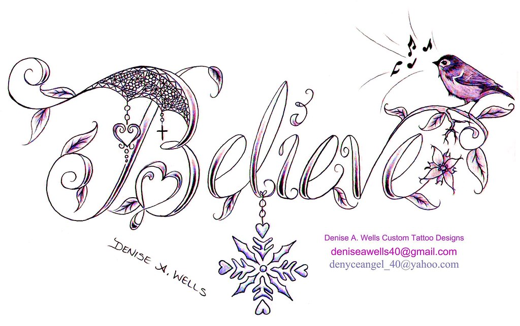 Believe Tattoo Design By Denise A Wells Believe Tattoo Ideas And Designs