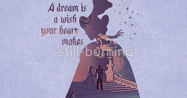 A Dream Is A Wish Your Heart Makes Cinderella Disney Ideas And Designs