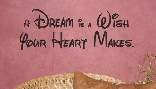 A Dream Is A Wish Your Heart Makes Google Search Ideas And Designs