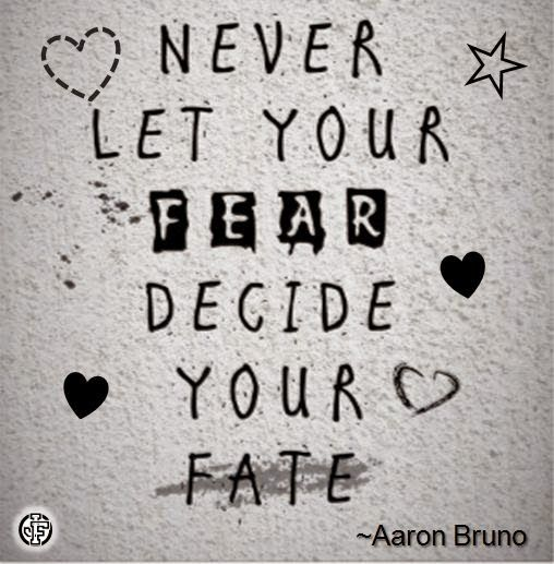 """""""Never Let Your Fear Decide Your Fate """" Aaron Bruno Potent Quotables Pinterest Words No Ideas And Designs"""