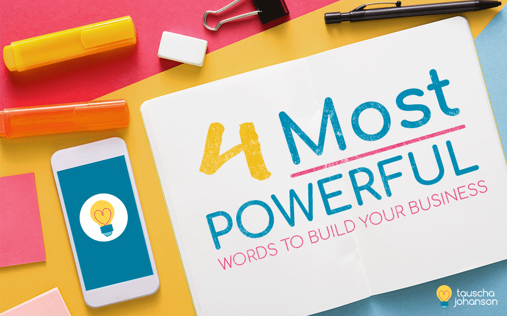 The 4 Most Powerful Words You Can Use to Build Your Business