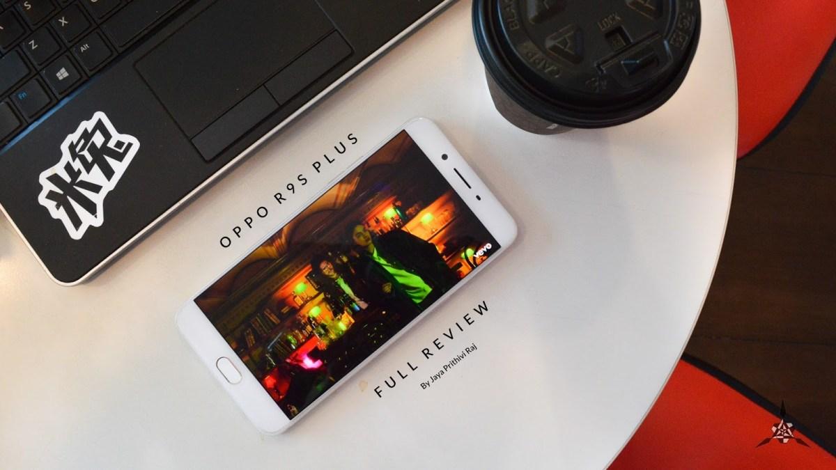 Oppo R9s Plus: Bigger and Better – Full Review