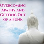 Overcoming Apathy and Getting Out of a Funk – 3 Mindset Tips