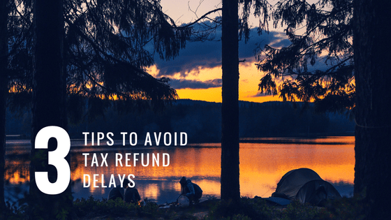 3 Tips to Avoid Refund Delays