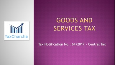 Photo of 64/2017-Central Tax ,dt. 15-11-2017 – Seeks to limit the maximum late fee payable for delayed filing of return in FORM GSTR-3B from October, 2017 onwards