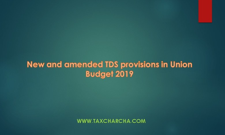 new and amended tds provisions in union budget 2019