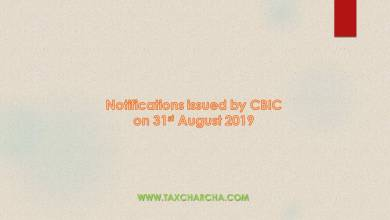 Photo of Notifications issued by CBIC on 31st August 2019