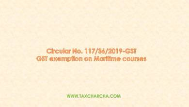 Photo of Circular no. 117/2019-GST – GST exemption on DG shipping approved maritime courses conducted by Maritime Training Institutes of India