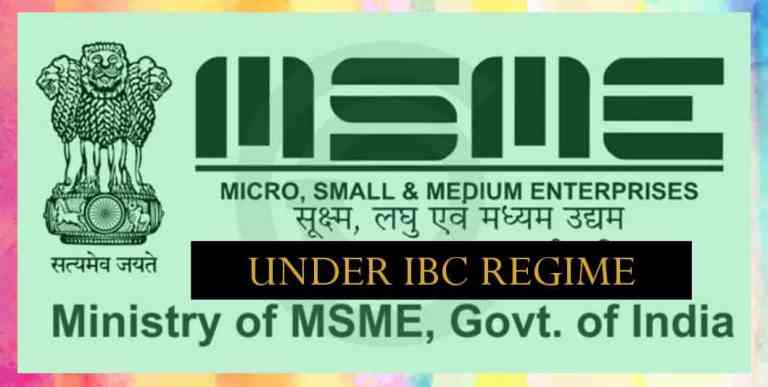 MSME'S UNDER INSOLVENCY AND BANKRUPTCY CODE (IBC) REGIME