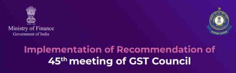 GST: Detailed circular issued relating to 45th GST Council Meeting