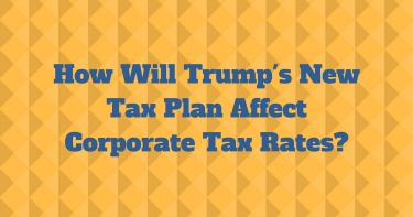 "Graphic with text reading ""How will Trump's new tax plan affect corporate tax rates?"""