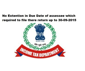 No Extension in Due Date of Filing Returns by 30-09-2015 for A.Y. 2015-16:PIB