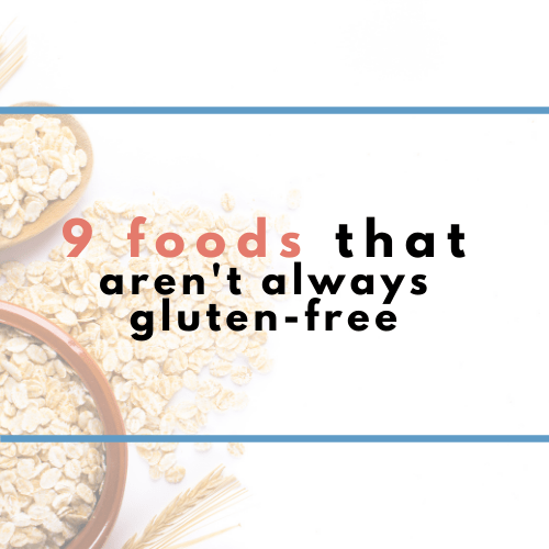 Is it Gluten-free? 9 Foods that aren't Always Gluten-Free