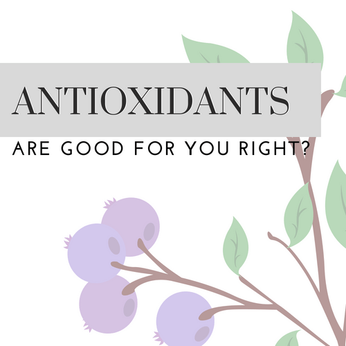 Antioxidants are Good for you Right?