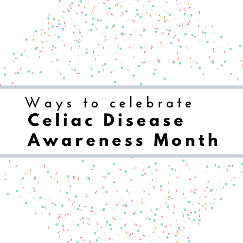 Ways to Celebrate Celiac Disease Awareness Month - Tayler Silfverduk, DTR