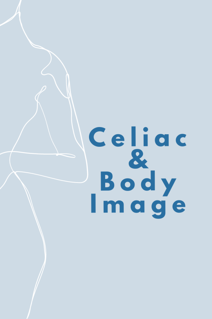 celiac disease and body image - Tayler Silfverduk, RD - celiac dietitian, gluten free dietitian, celiac and body image, body image and celiac, self-esteem and celiac, intuitive eating and celiac