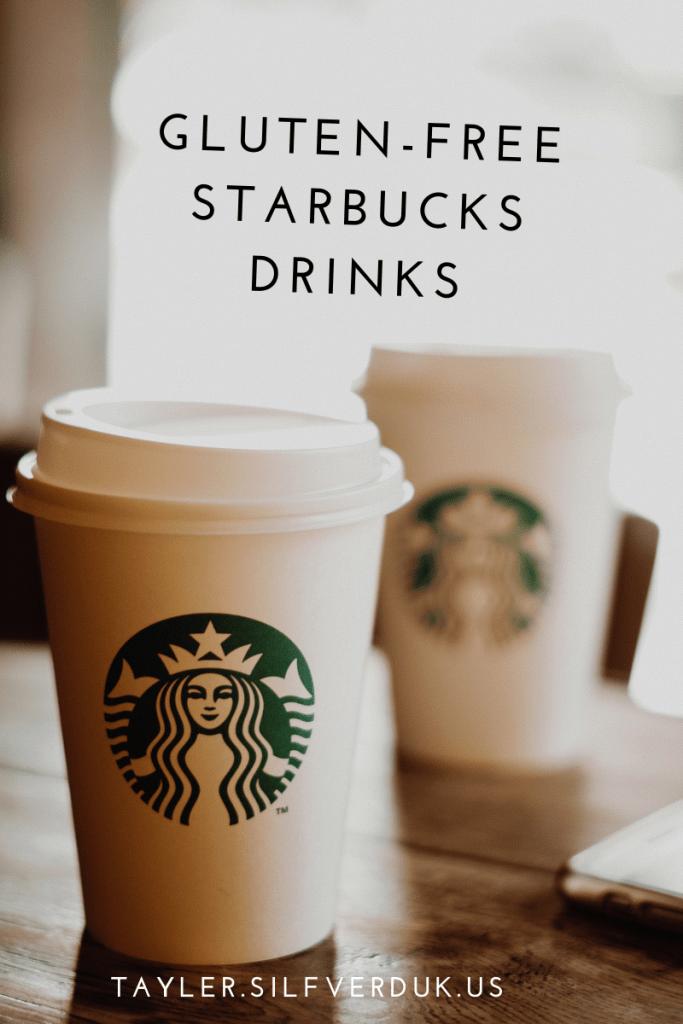 gluten-free drinks at Starbucks - Tayler Silfverduk, celiac safe starbucks, starbucks gluten-free menu, gluten-free coffee, how to order gluten-free at starbucks