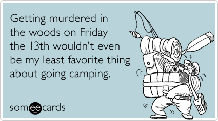 camping-friday-the-thirteenth-confession-ecards-someecards