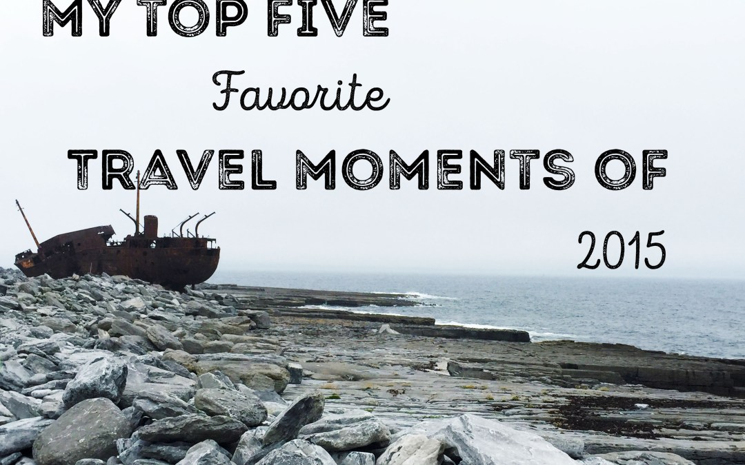 My Top 5 Favorite Travel Moments of 2015