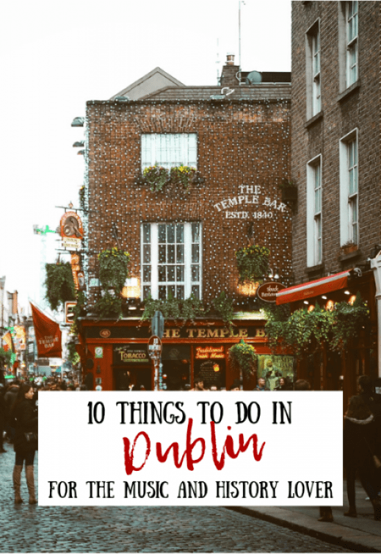 The 10 Best Things To Do in Dublin for the Music and History Lover