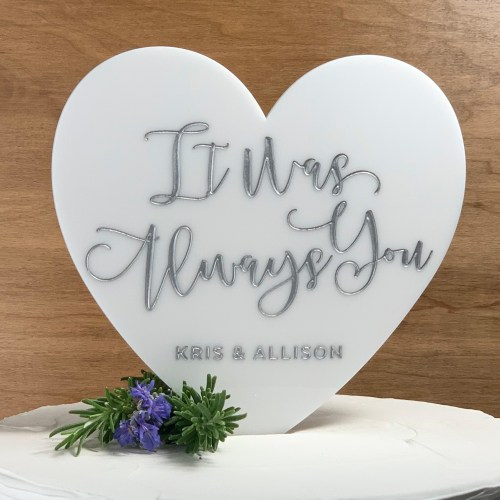 It Was Always You White Acrylic Heart Cake Topper