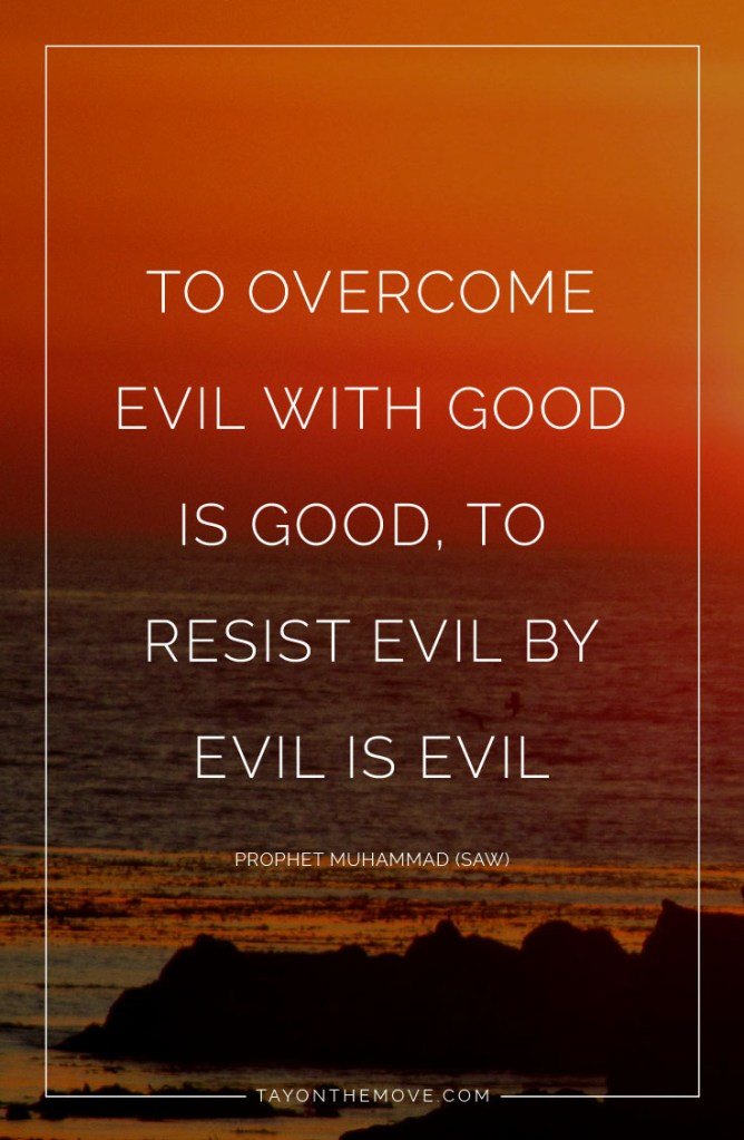 Islamic Quotes/Words of Wisdom: To overcome evil with food is good, to resist evil by evil is evil. -Holy Prophet Muhammad