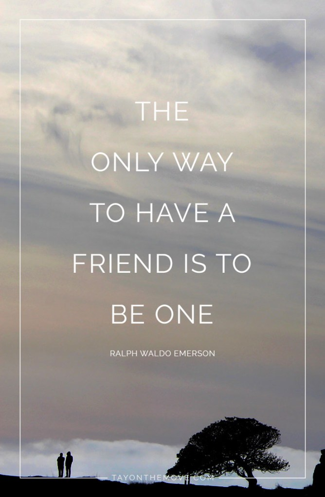 Friendship Quotes: The only way to have a friend is to be one