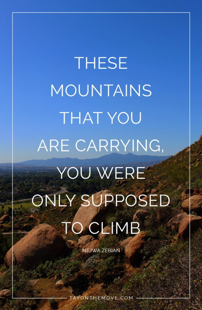 Quotes: These mountains that you are carrying, you were only supposed to climb.