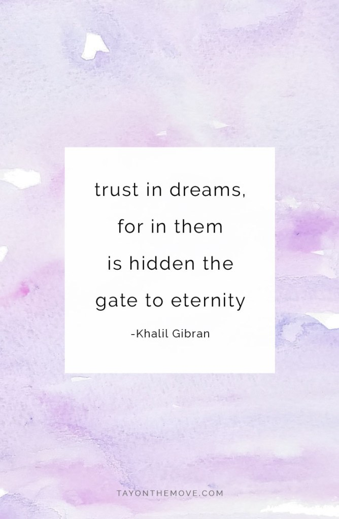 Inspirational Quote: Trust in dreams, for in them is hidden the gate to eternity. -Khalil Gibran