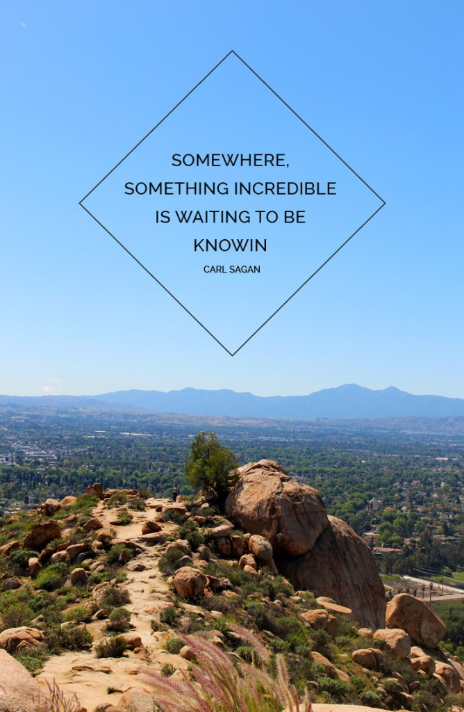 Somewhere, something incredible is waiting to be known. - Carl Sagan
