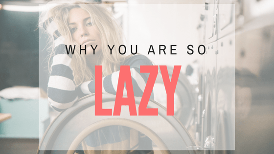 Why you are so lazy